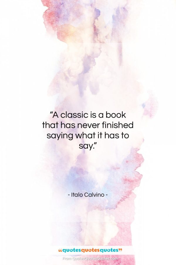 """Italo Calvino quote: """"A classic is a book that has…""""- at QuotesQuotesQuotes.com"""
