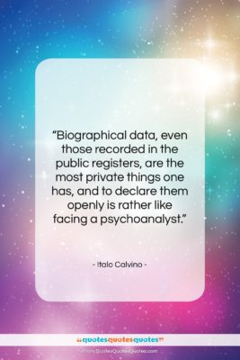 """Italo Calvino quote: """"Biographical data, even those recorded in the…""""- at QuotesQuotesQuotes.com"""