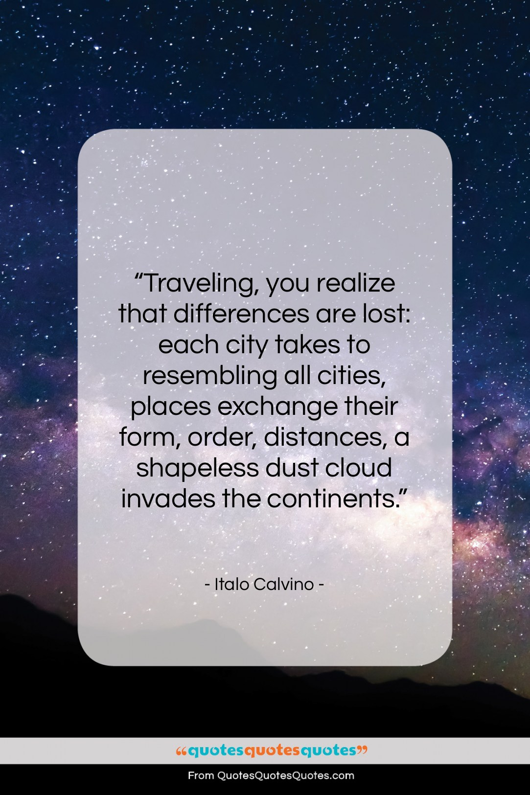 """Italo Calvino quote: """"Traveling, you realize that differences are lost:…""""- at QuotesQuotesQuotes.com"""