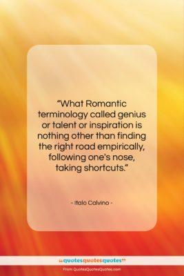 """Italo Calvino quote: """"What Romantic terminology called genius or talent…""""- at QuotesQuotesQuotes.com"""