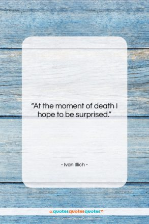 """Ivan Illich quote: """"At the moment of death I hope…""""- at QuotesQuotesQuotes.com"""