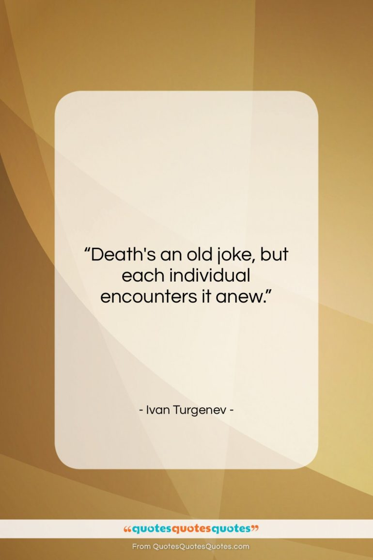"""Ivan Turgenev quote: """"Death's an old joke, but each individual…""""- at QuotesQuotesQuotes.com"""