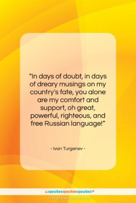 "Ivan Turgenev quote: ""In days of doubt, in days of…""- at QuotesQuotesQuotes.com"