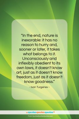 "Ivan Turgenev quote: ""In the end, nature is inexorable: it…""- at QuotesQuotesQuotes.com"