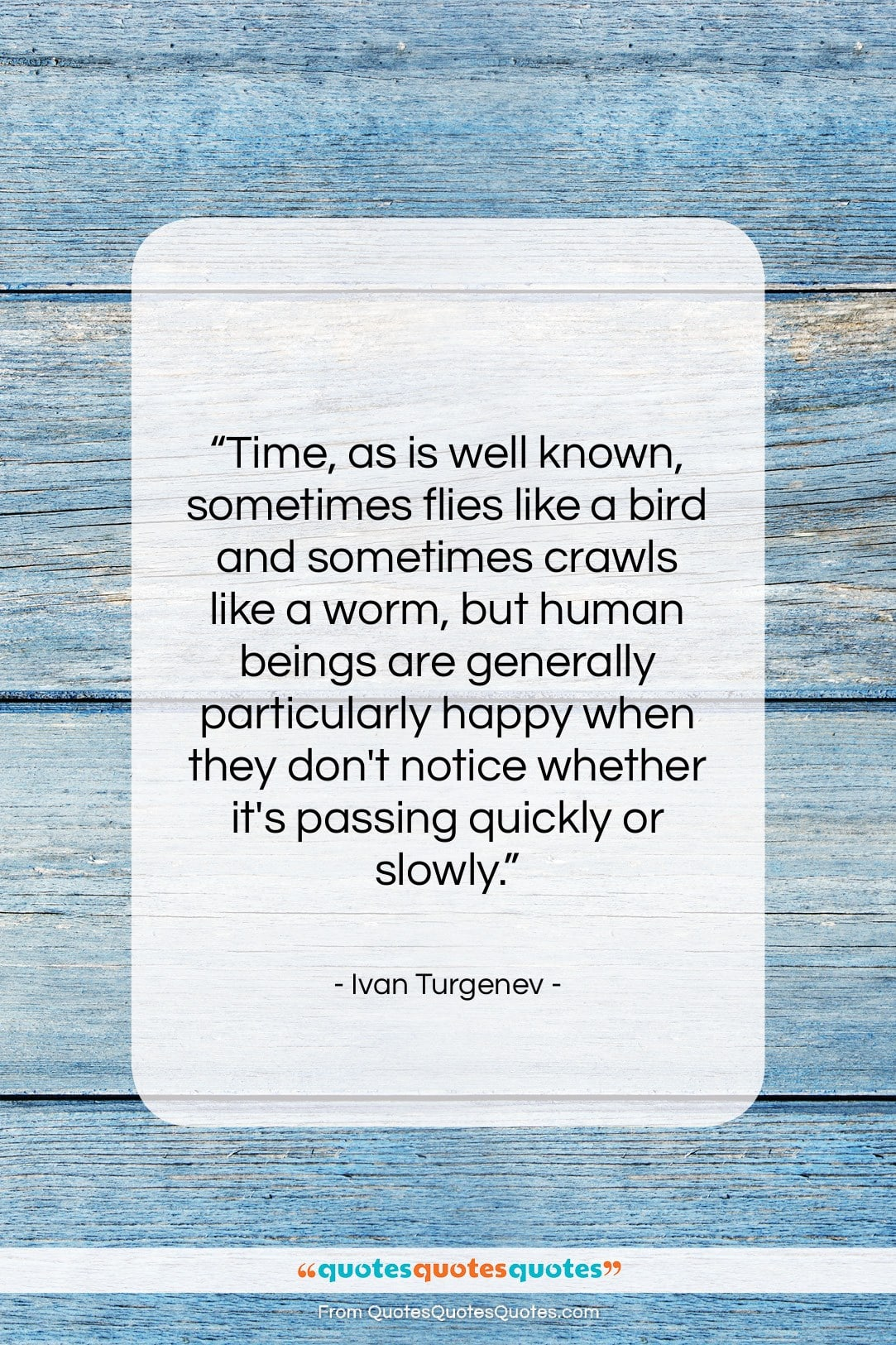 """Ivan Turgenev quote: """"Time, as is well known, sometimes flies…""""- at QuotesQuotesQuotes.com"""