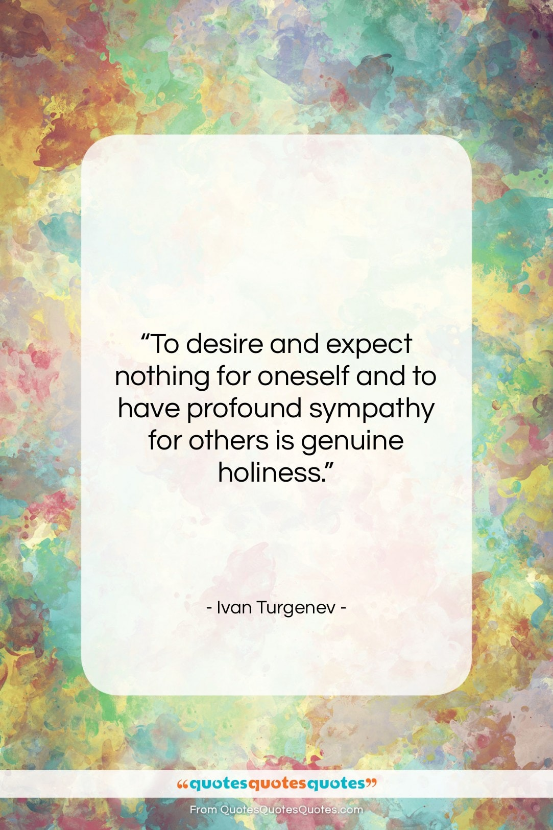 """Ivan Turgenev quote: """"To desire and expect nothing for oneself…""""- at QuotesQuotesQuotes.com"""