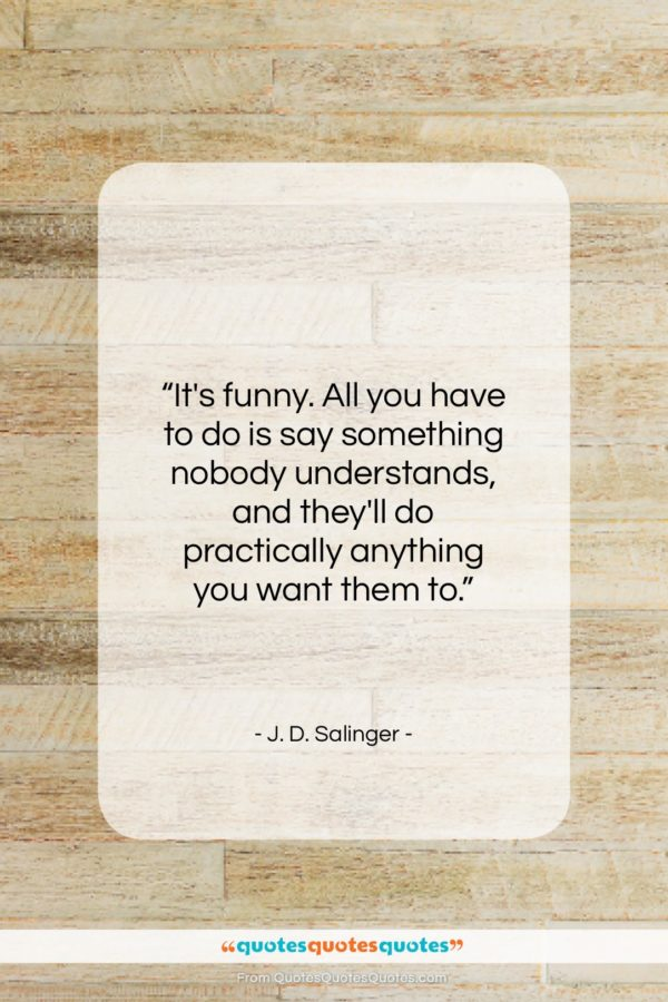 """J. D. Salinger quote: """"It's funny. All you have to do…""""- at QuotesQuotesQuotes.com"""