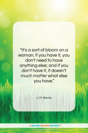 """J. M. Barrie quote: """"It's a sort of bloom on a…""""- at QuotesQuotesQuotes.com"""