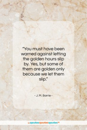 """J. M. Barrie quote: """"You must have been warned against letting…""""- at QuotesQuotesQuotes.com"""