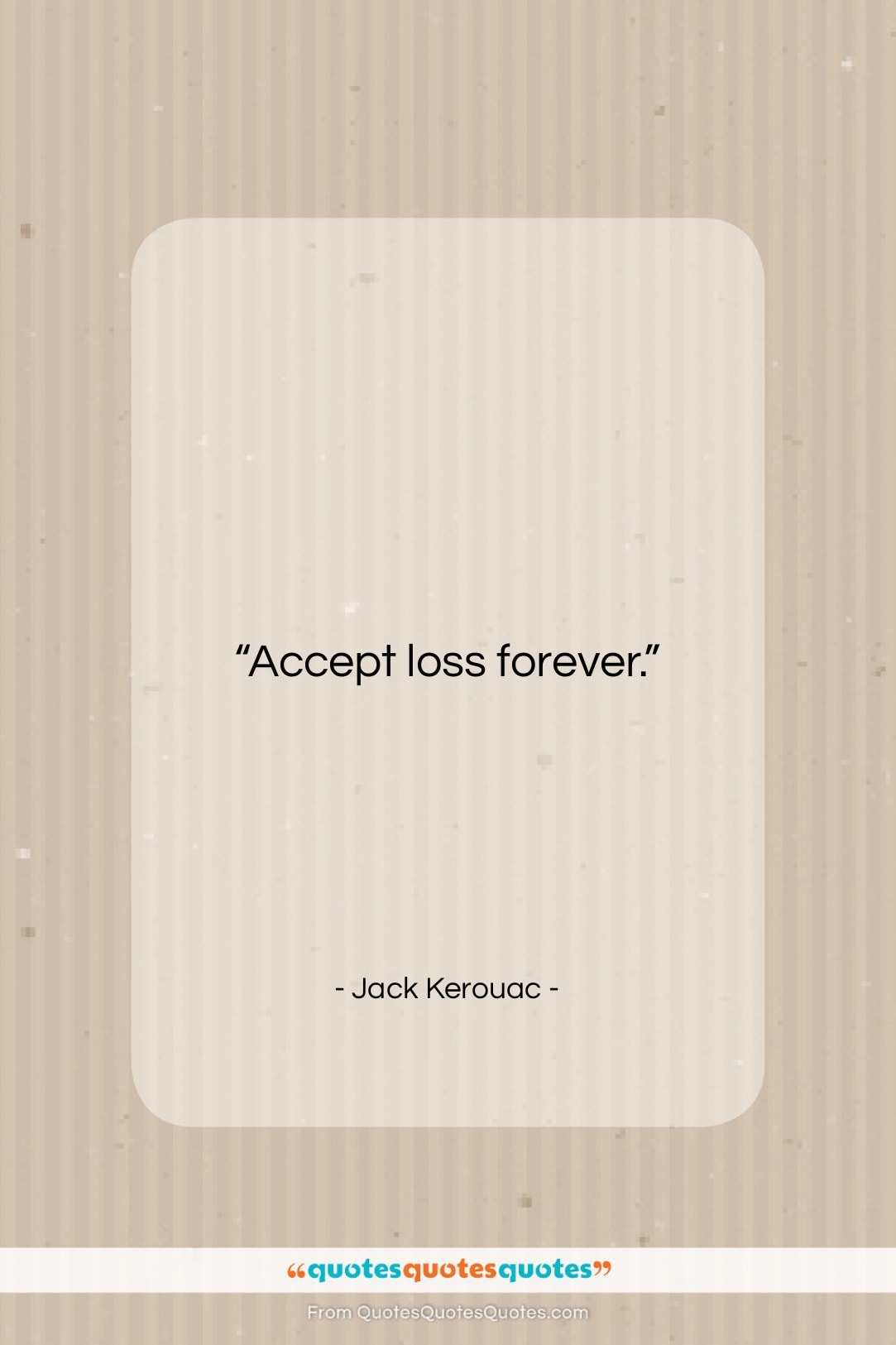 "Jack Kerouac quote: ""Accept loss forever….""- at QuotesQuotesQuotes.com"