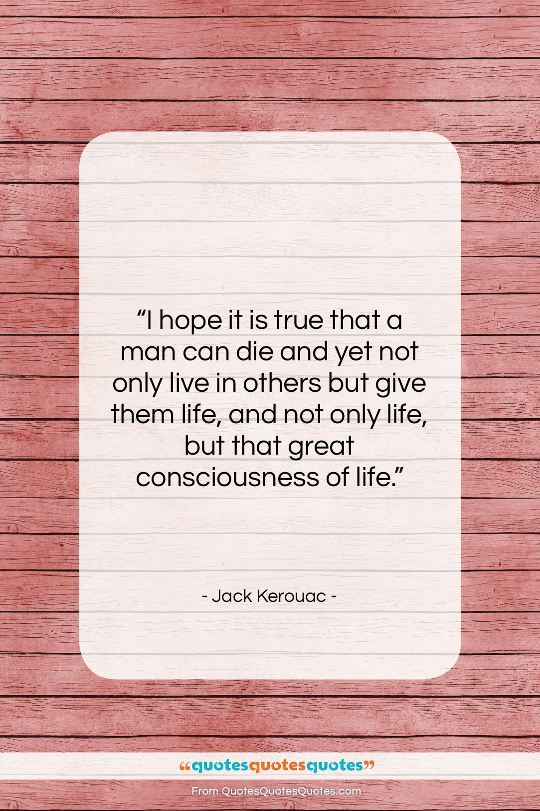 """Jack Kerouac quote: """"I hope it is true that a…""""- at QuotesQuotesQuotes.com"""