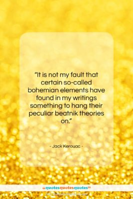 """Jack Kerouac quote: """"It is not my fault that certain…""""- at QuotesQuotesQuotes.com"""