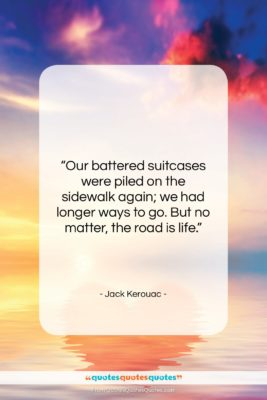 """Jack Kerouac quote: """"Our battered suitcases were piled on the…""""- at QuotesQuotesQuotes.com"""