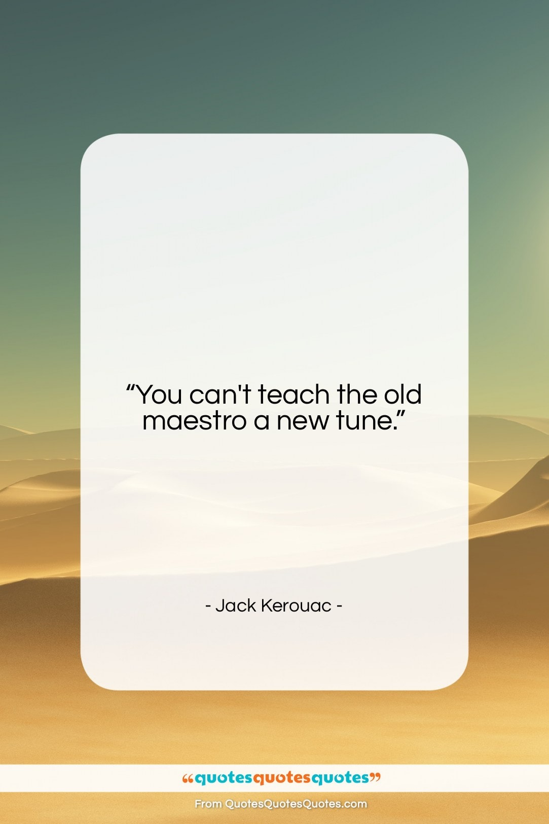 "Jack Kerouac quote: ""You can't teach the old maestro a…""- at QuotesQuotesQuotes.com"
