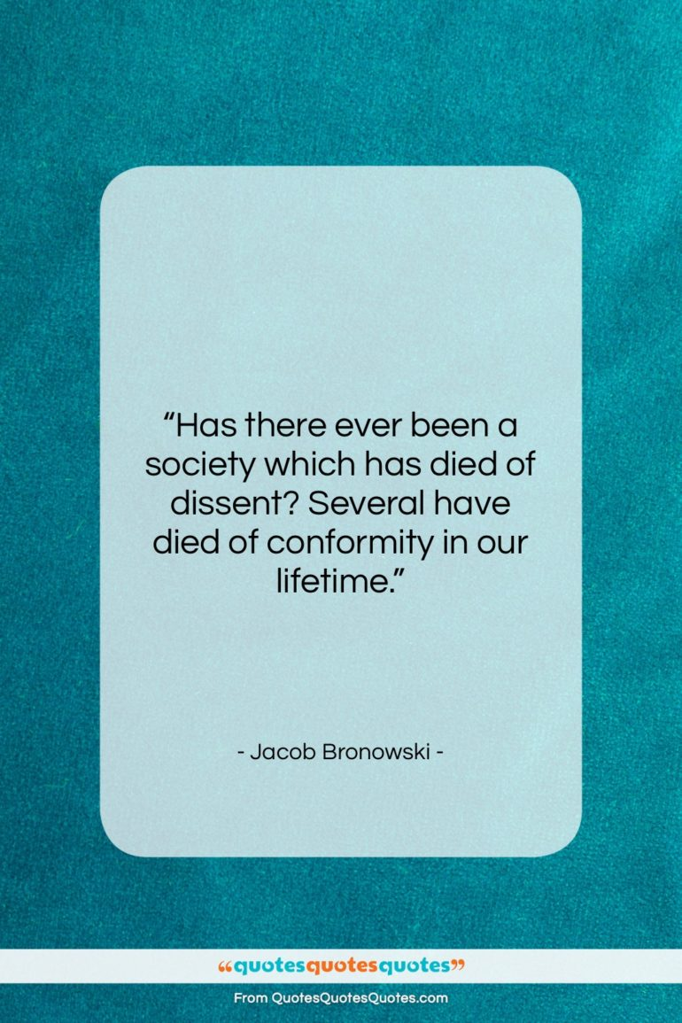"""Jacob Bronowski quote: """"Has there ever been a society which…""""- at QuotesQuotesQuotes.com"""