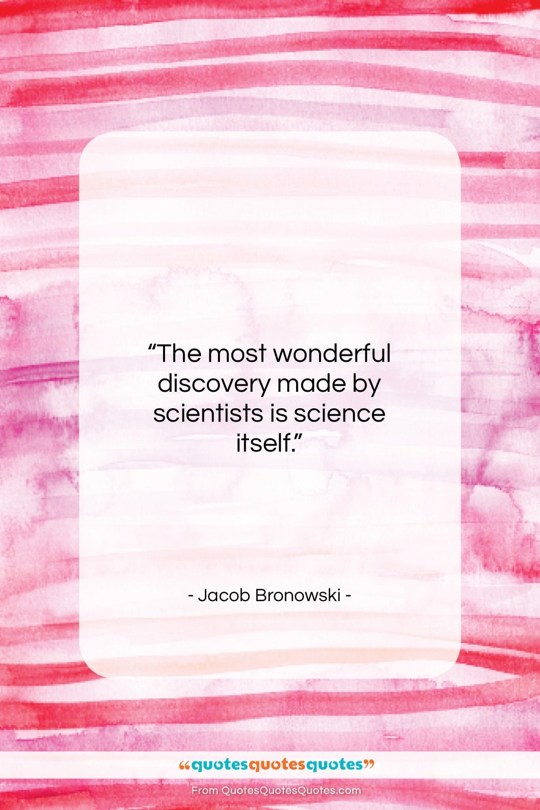 """Jacob Bronowski quote: """"The most wonderful discovery made by scientists…""""- at QuotesQuotesQuotes.com"""