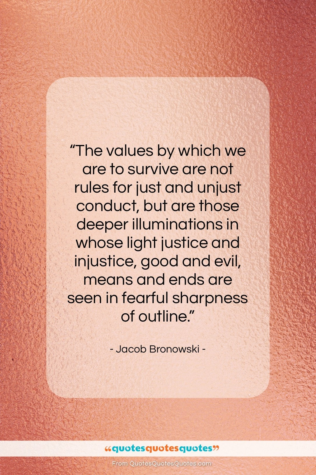 """Jacob Bronowski quote: """"The values by which we are to…""""- at QuotesQuotesQuotes.com"""