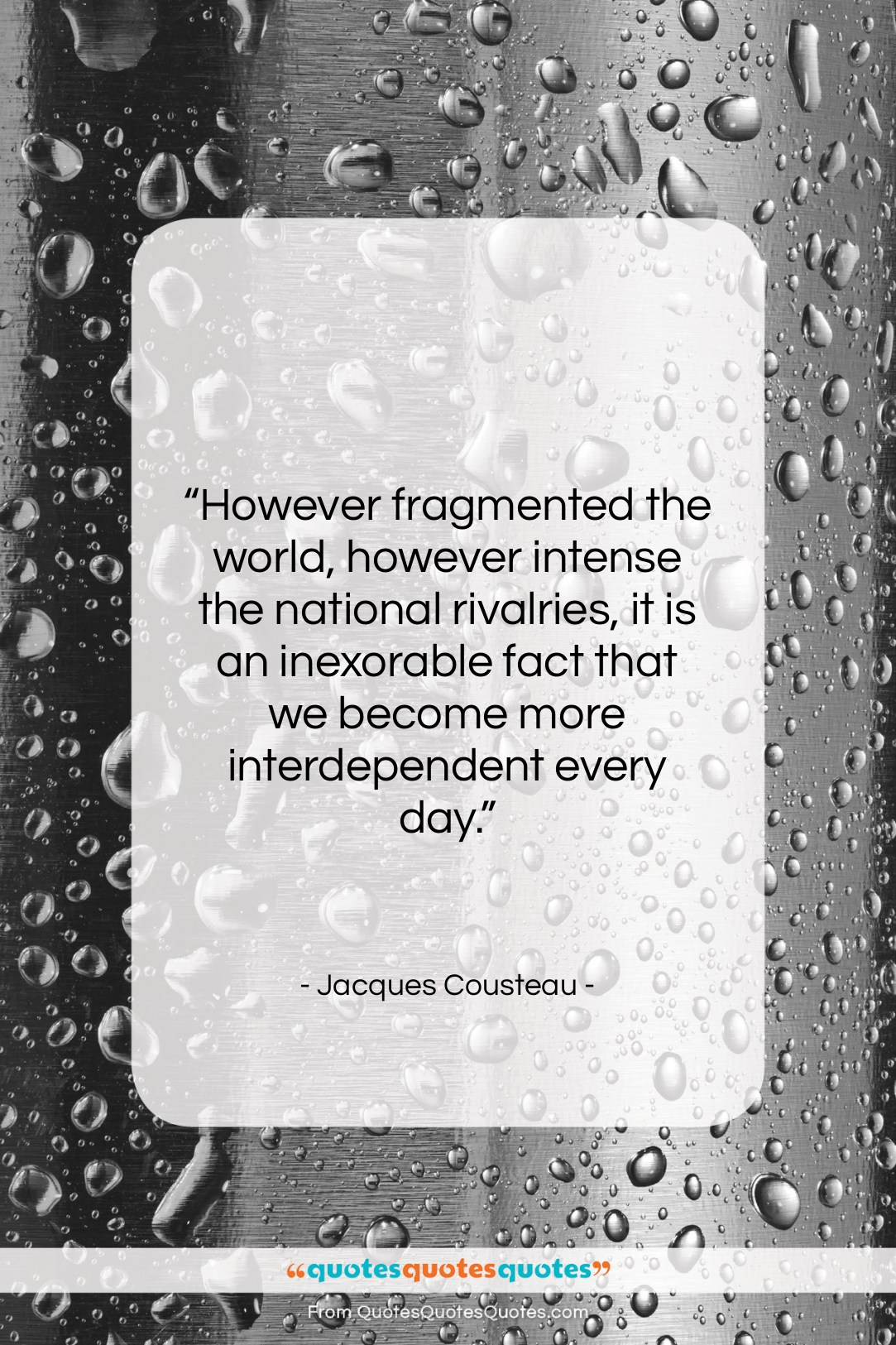 """Jacques Cousteau quote: """"However fragmented the world, however intense the…""""- at QuotesQuotesQuotes.com"""