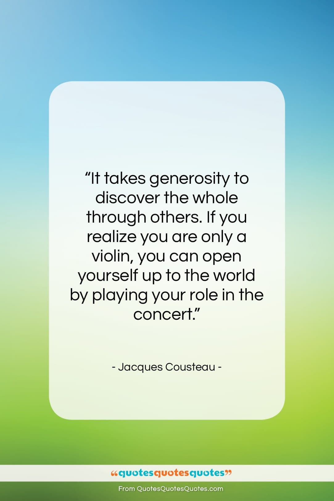 """Jacques Cousteau quote: """"It takes generosity to discover the whole…""""- at QuotesQuotesQuotes.com"""