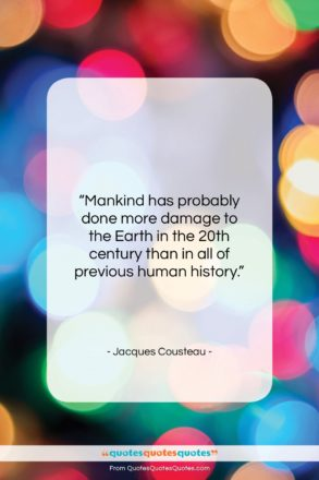 """Jacques Cousteau quote: """"Mankind has probably done more damage to…""""- at QuotesQuotesQuotes.com"""