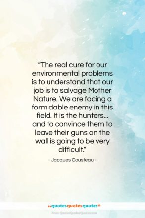 """Jacques Cousteau quote: """"The real cure for our environmental problems…""""- at QuotesQuotesQuotes.com"""