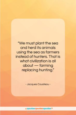 """Jacques Cousteau quote: """"We must plant the sea and herd…""""- at QuotesQuotesQuotes.com"""