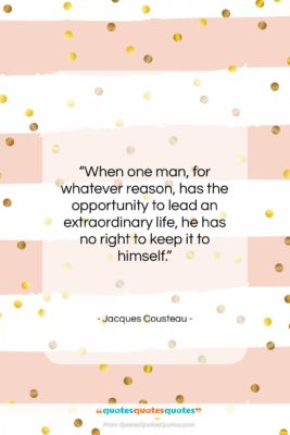 """Jacques Cousteau quote: """"When one man, for whatever reason, has…""""- at QuotesQuotesQuotes.com"""