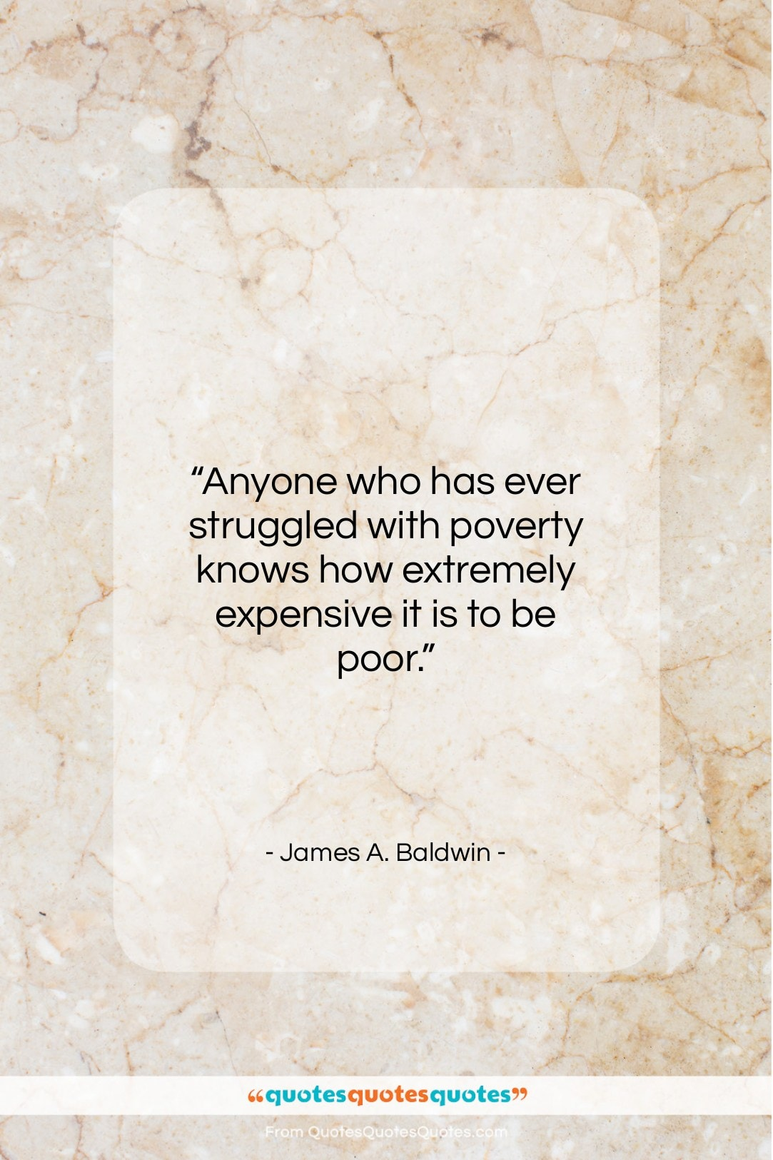 """James A. Baldwin quote: """"Anyone who has ever struggled with poverty…""""- at QuotesQuotesQuotes.com"""