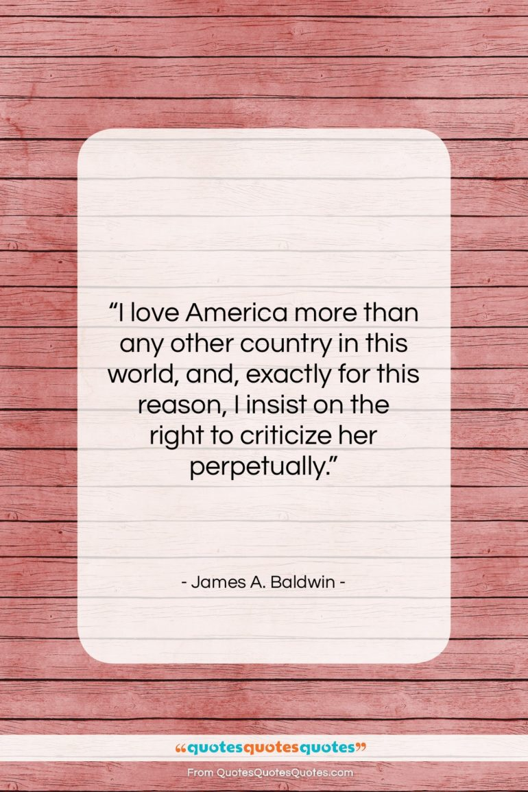 """James A. Baldwin quote: """"I love America more than any other…""""- at QuotesQuotesQuotes.com"""