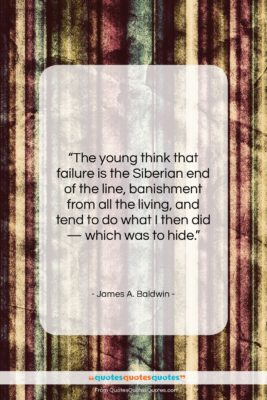 """James A. Baldwin quote: """"The young think that failure is the…""""- at QuotesQuotesQuotes.com"""