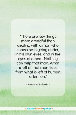 """James A. Baldwin quote: """"There are few things more dreadful than…""""- at QuotesQuotesQuotes.com"""