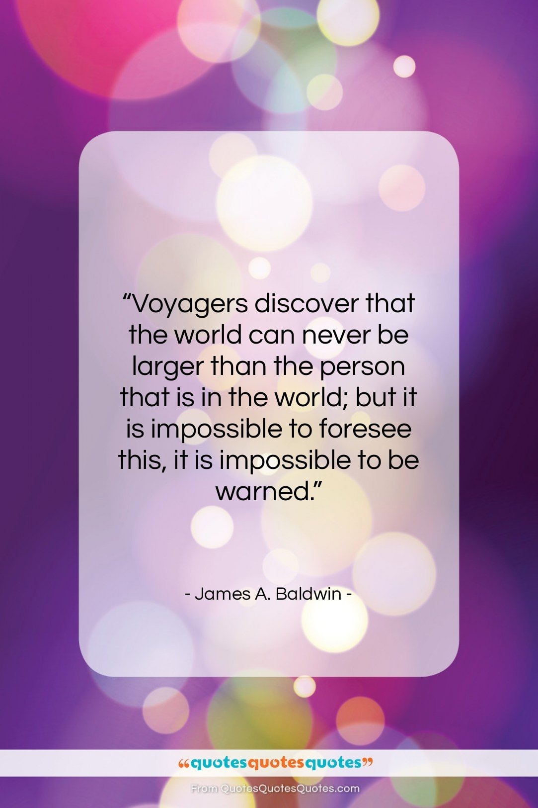 """James A. Baldwin quote: """"Voyagers discover that the world can never…""""- at QuotesQuotesQuotes.com"""