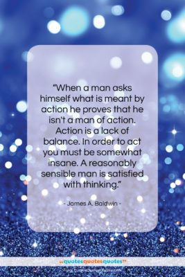 """James A. Baldwin quote: """"When a man asks himself what is…""""- at QuotesQuotesQuotes.com"""