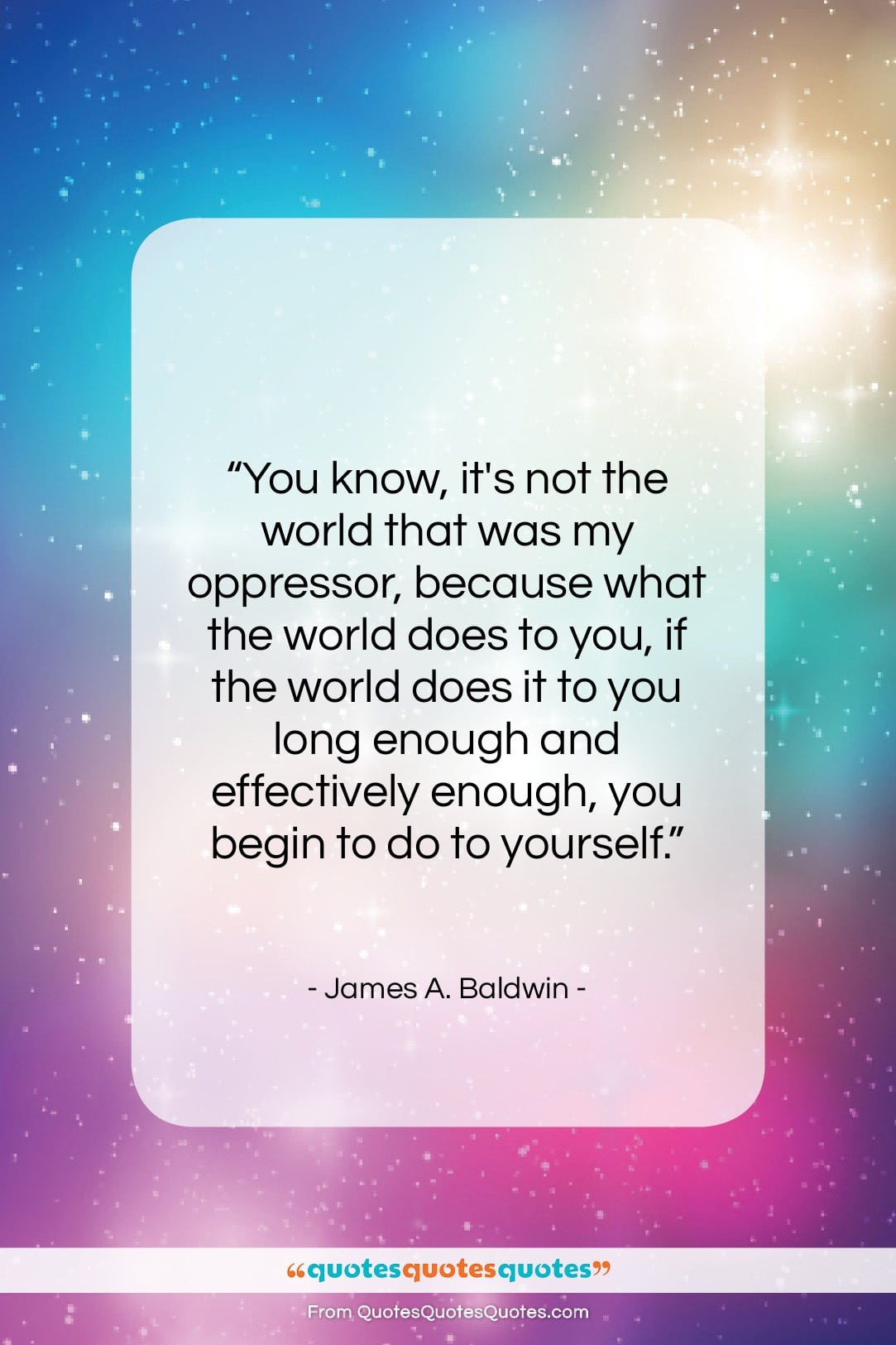 """James A. Baldwin quote: """"You know, it's not the world that…""""- at QuotesQuotesQuotes.com"""