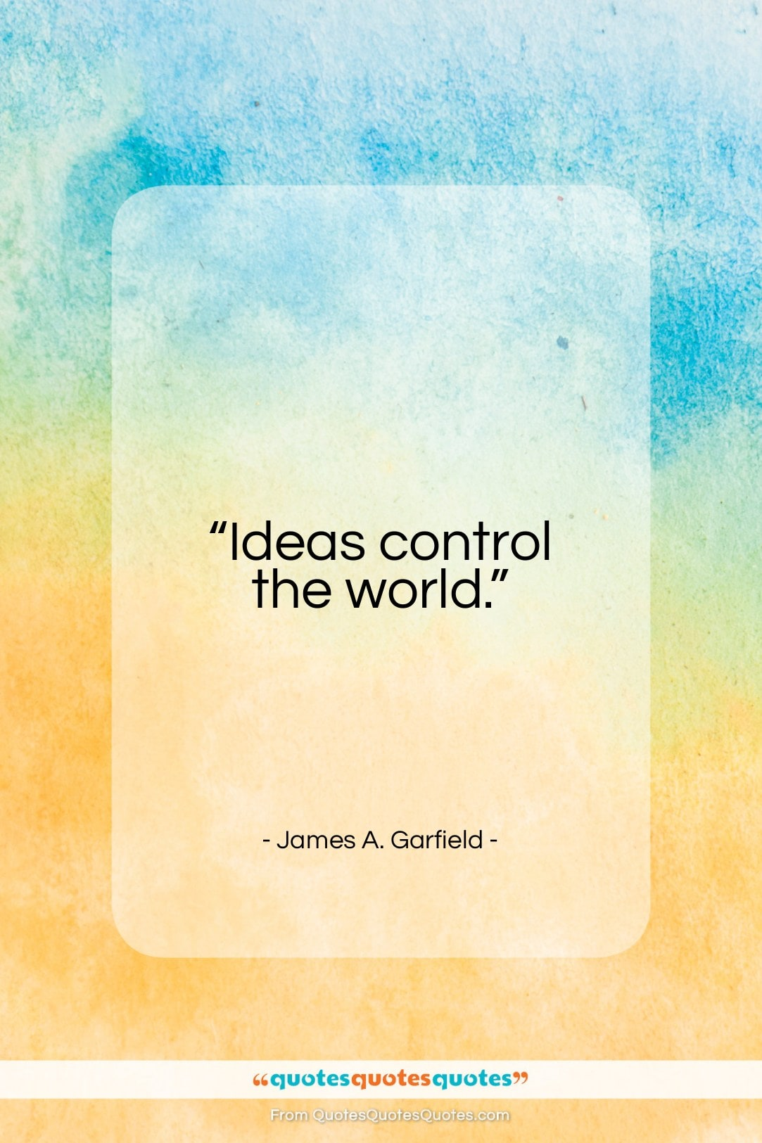 """James A. Garfield quote: """"Ideas control the world…""""- at QuotesQuotesQuotes.com"""