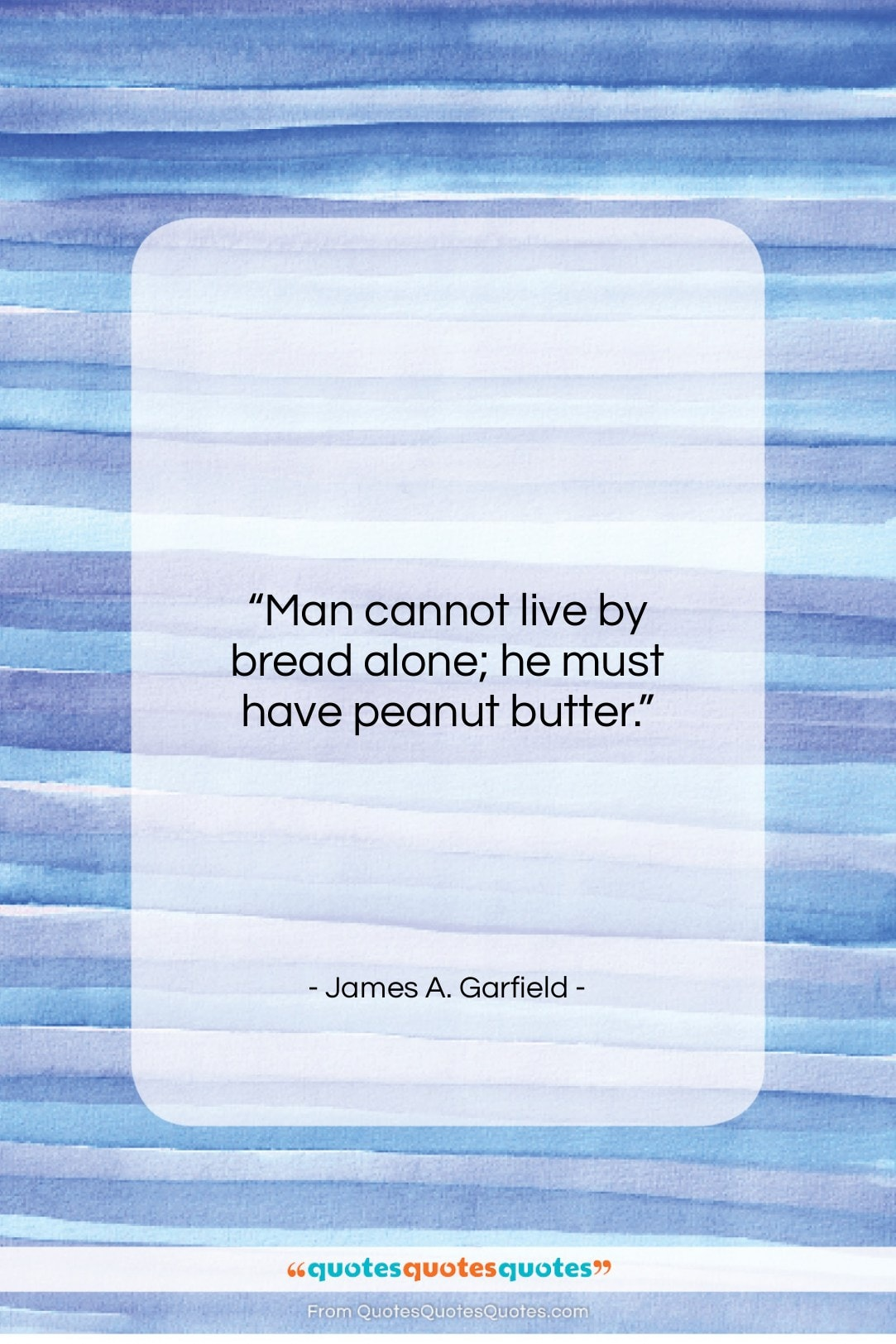 "James A. Garfield quote: ""Man cannot live by bread alone; he…""- at QuotesQuotesQuotes.com"