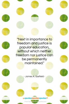 """James A. Garfield quote: """"Next in importance to freedom and justice…""""- at QuotesQuotesQuotes.com"""