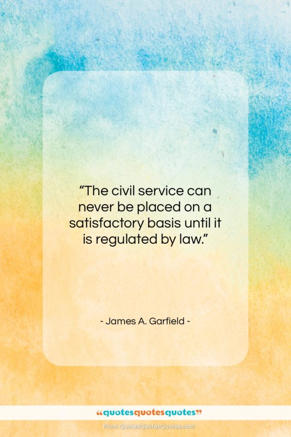 """James A. Garfield quote: """"The civil service can never be placed…""""- at QuotesQuotesQuotes.com"""