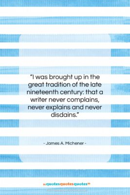 """James A. Michener quote: """"I was brought up in the great…""""- at QuotesQuotesQuotes.com"""