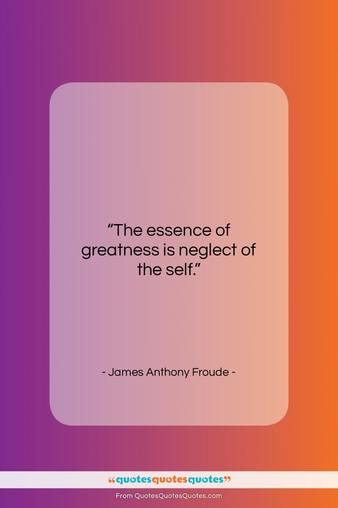 """James Anthony Froude quote: """"The essence of greatness is neglect of…""""- at QuotesQuotesQuotes.com"""