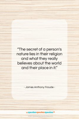 """James Anthony Froude quote: """"The secret of a person's nature lies…""""- at QuotesQuotesQuotes.com"""