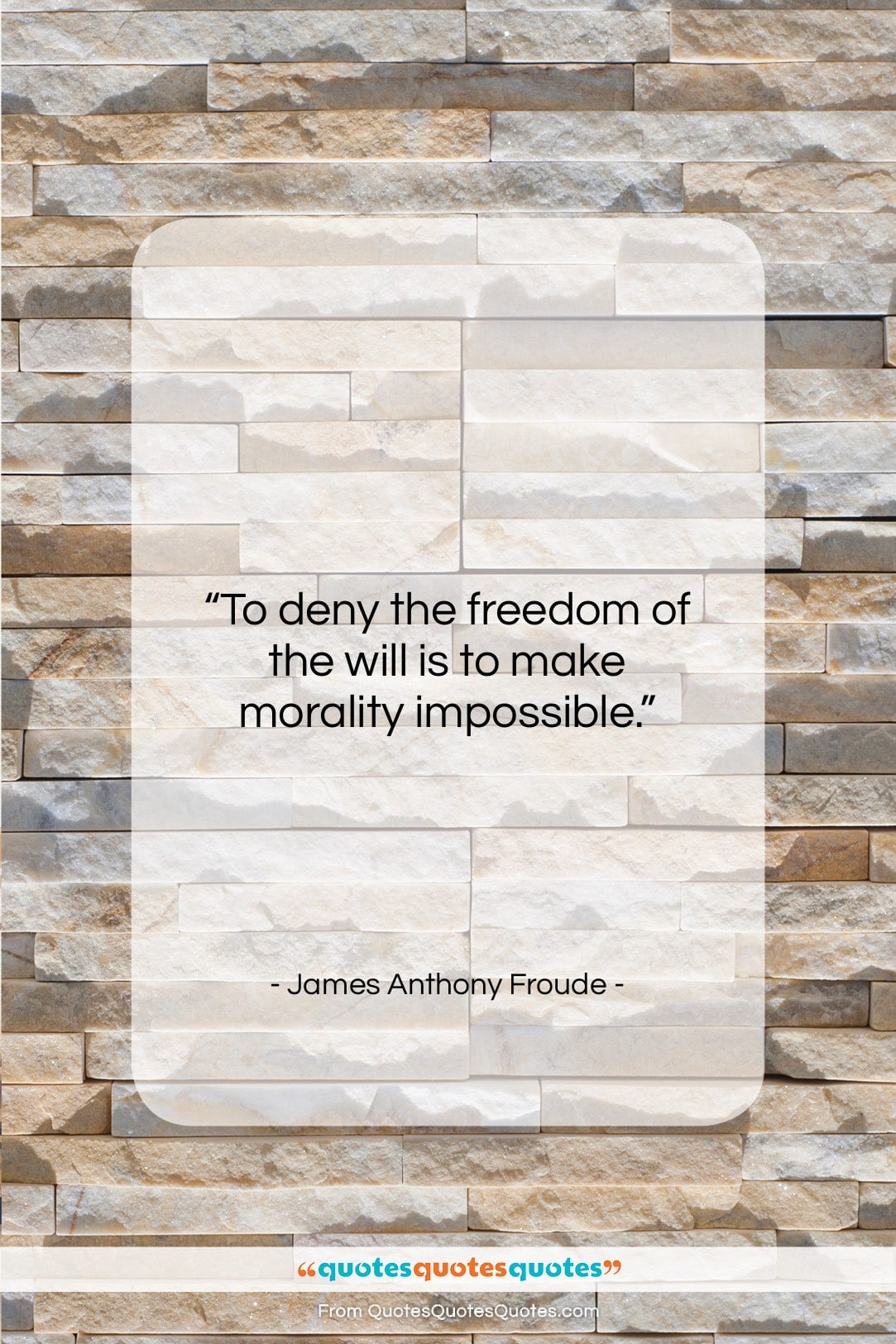 """James Anthony Froude quote: """"To deny the freedom of the will…""""- at QuotesQuotesQuotes.com"""