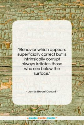 "James Bryant Conant quote: ""Behavior which appears superficially correct but is…""- at QuotesQuotesQuotes.com"