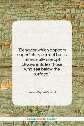 """James Bryant Conant quote: """"Behavior which appears superficially correct but is…""""- at QuotesQuotesQuotes.com"""