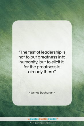 """James Buchanan quote: """"The test of leadership is not to…""""- at QuotesQuotesQuotes.com"""