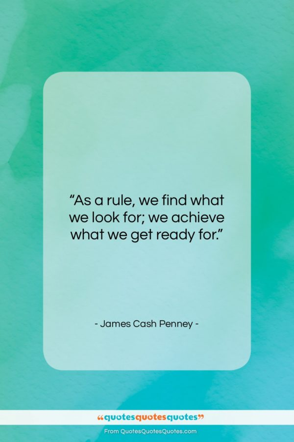 """James Cash Penney quote: """"As a rule, we find what we…""""- at QuotesQuotesQuotes.com"""