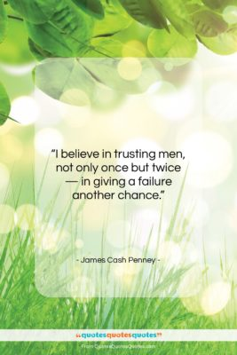"""James Cash Penney quote: """"I believe in trusting men, not only…""""- at QuotesQuotesQuotes.com"""