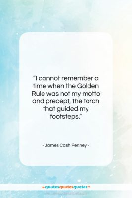 """James Cash Penney quote: """"I cannot remember a time when the…""""- at QuotesQuotesQuotes.com"""