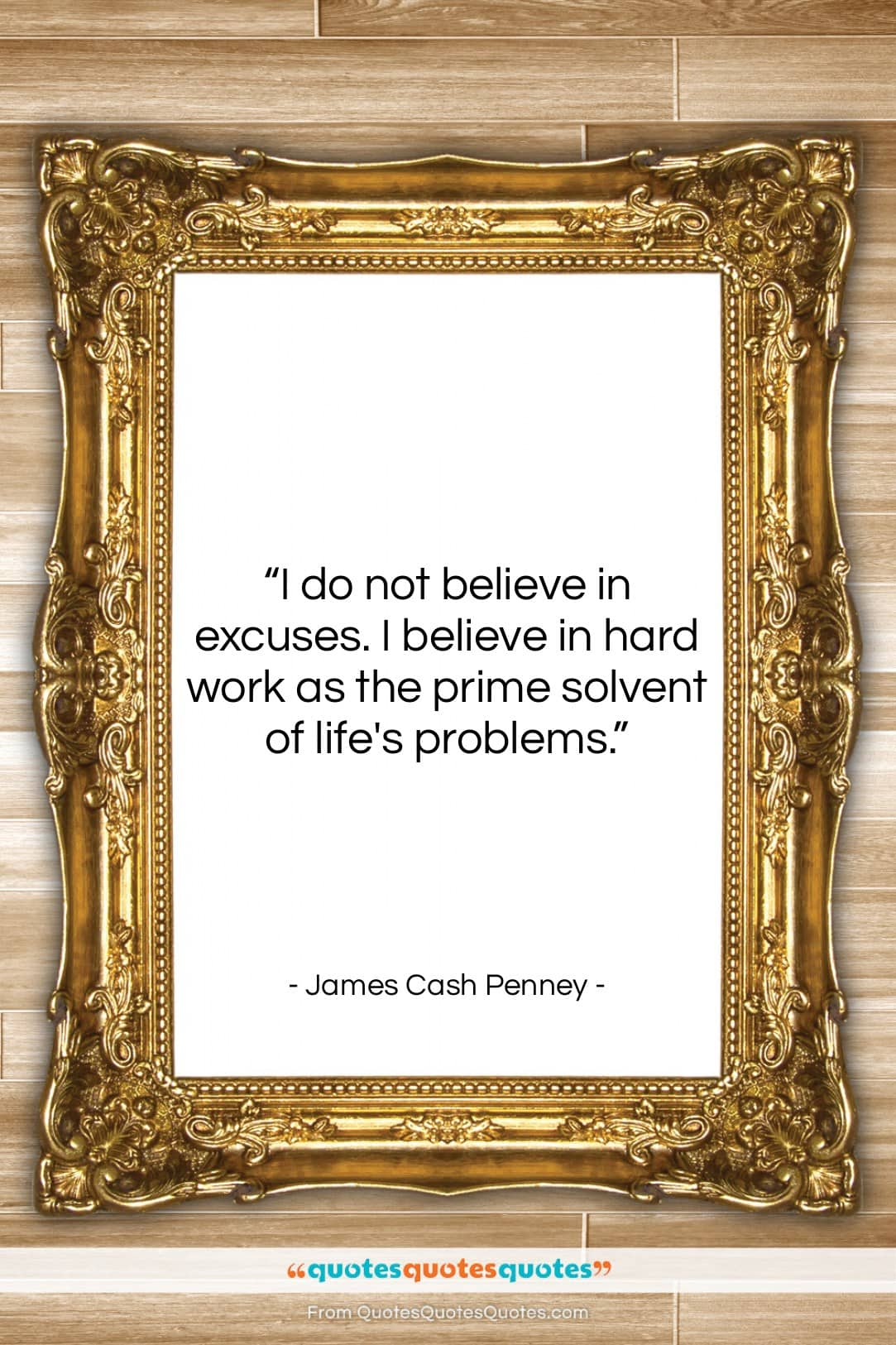 """James Cash Penney quote: """"I do not believe in excuses. I…""""- at QuotesQuotesQuotes.com"""