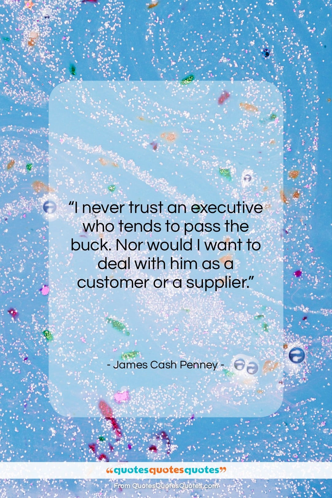 """James Cash Penney quote: """"I never trust an executive who tends…""""- at QuotesQuotesQuotes.com"""